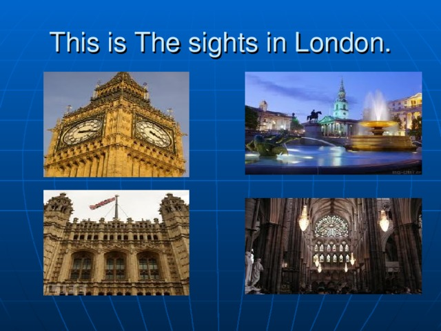 This is The sights in London.