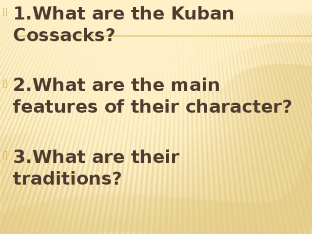 1.What are the Kuban Cossacks?  2.What are the main features of their character?  3.What are their traditions?