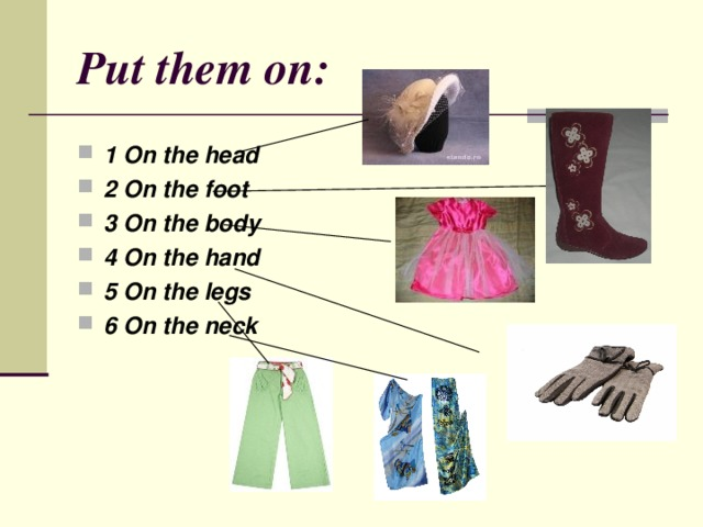 Put them on : 1 On the head 2 On the foot 3 On the body 4 On the hand 5 On the legs 6 On the neck