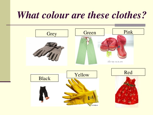What colour are these clothes ?  Green Pink Grey Red Yellow Black