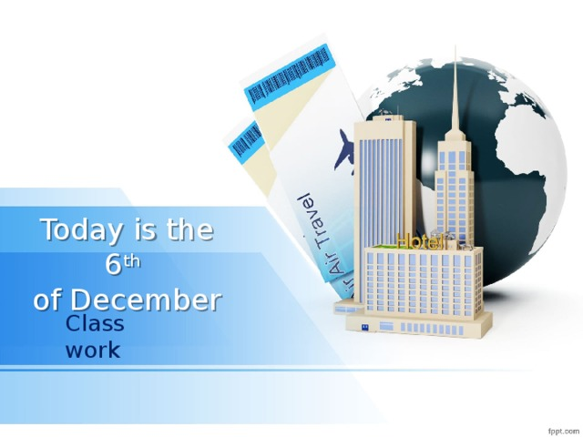Today is the 6 th   of December Class work