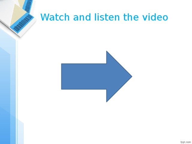 Watch and listen the video