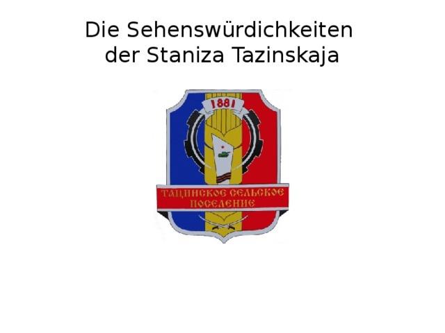 Die Sehenswürdichkeiten  der Staniza Tazinskaja