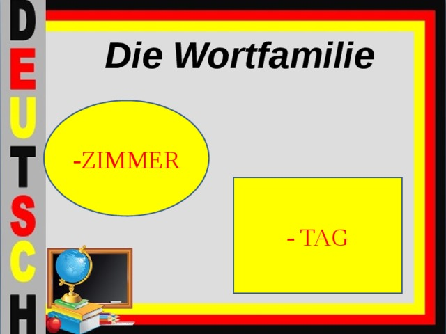Die Wortfamilie -ZIMMER - TAG