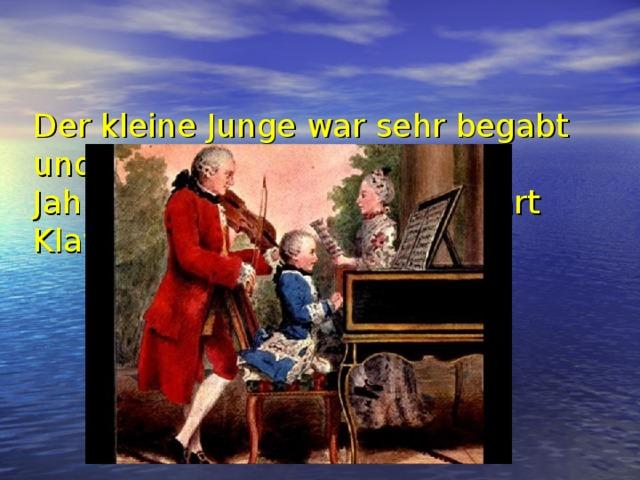 Der kleine Junge war sehr begabt und talentiert. Schon mit drei Jahren spielte der kleine Mozart Klavier und Geige.