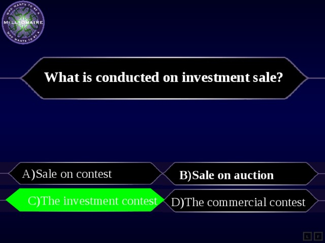 What is conducted on investment sale? A)Sale on contest B)Sale on auction C)The investment contest C)The investment contest D)The commercial contest L F