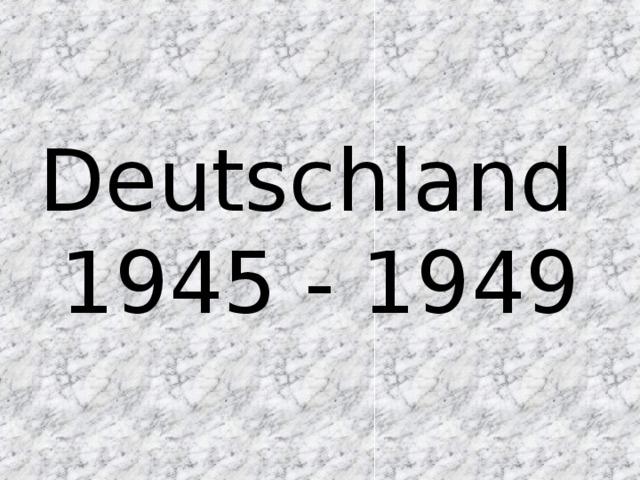 Deutschland  1945 - 1949