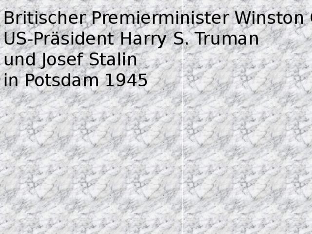 Britischer Premierminister Winston Churchill, US-Präsident Harry S. Truman und Josef Stalin in Potsdam 1945
