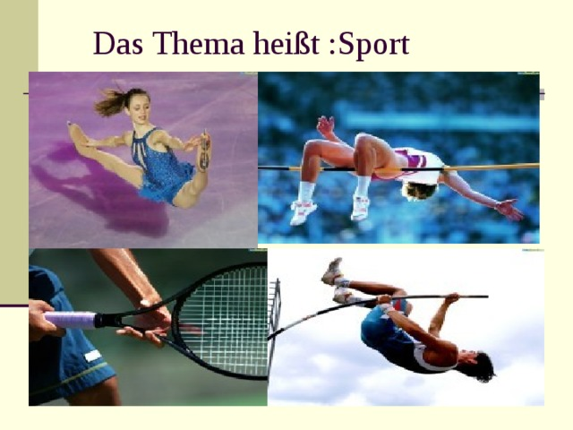 Das Thema hei ßt :Sport