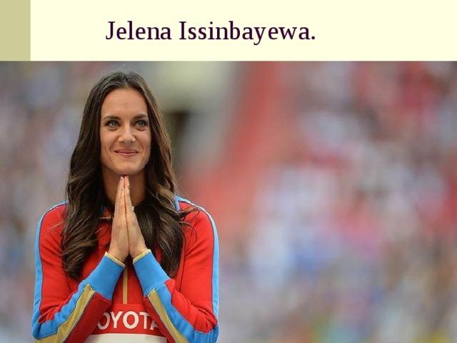 Jelena Issinbayewa.
