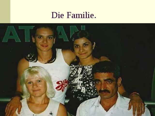Die Familie.