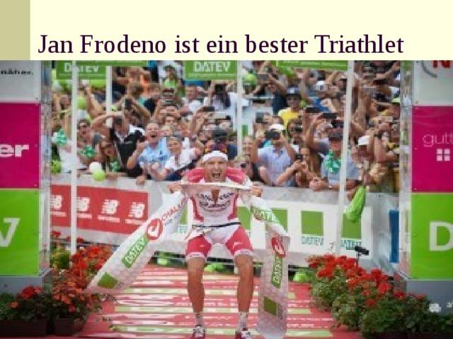 Jan Frodeno ist ein bester Triathlet