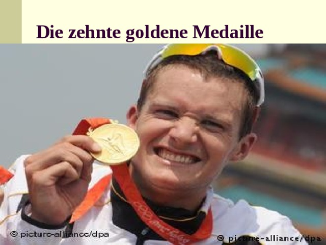 Die zehnte goldene Medaille