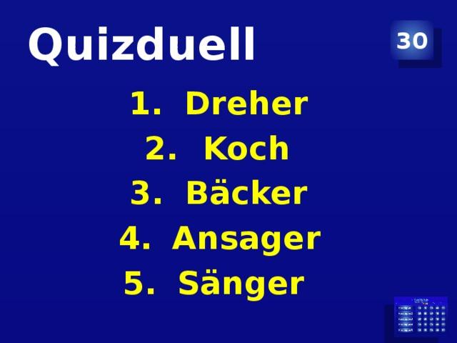 Quizduell 30 Dreher Koch Bäcker Ansager Sänger
