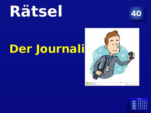 40 Rätsel   Der Journalist .