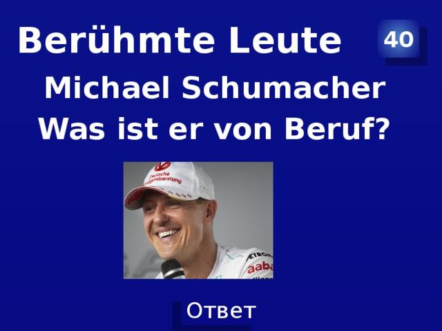 Berühmte Leute 40 Michael Schumacher Was ist er von Beruf?