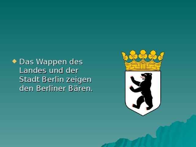 Das Wappen des Landes und der Stadt Berlin zeigen den Berliner B ären.