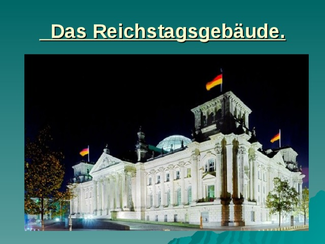 Das Reichstagsgebäude.