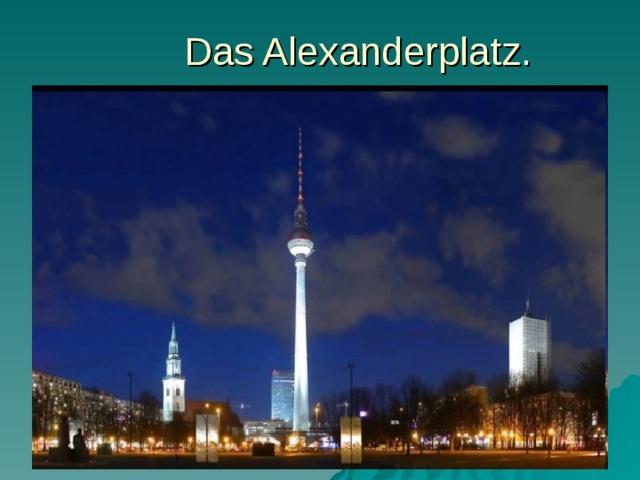 Das Alexanderplatz.