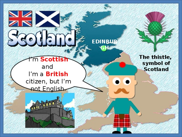 EDINBURGH The thistle, symbol of Scotland I'm Scottish and I'm a British citizen,  but I'm not English.