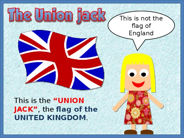 """This is not the flag of England This is the """"UNION JACK"""" , the flag of the UNITED KINGDOM ."""