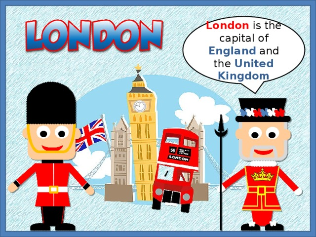 London is the capital of England and the United Kingdom