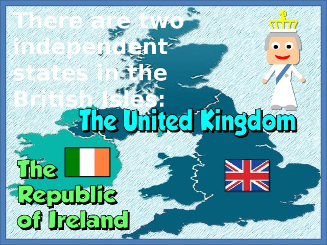 There are two independent states in the British Isles: