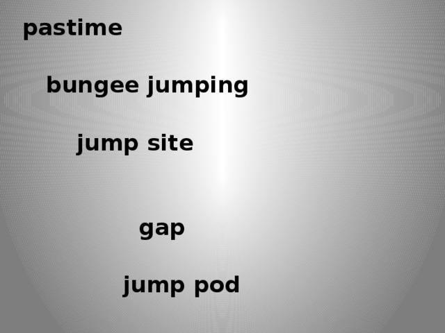 pastime  bungee jumping  jump site  gap  jump pod  bungee cord  to give sth a try  Immediate lifestyle  to go for a jet boat ride