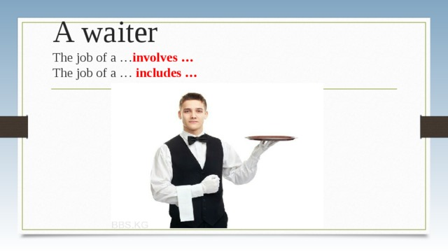 A waiter  The job of a … involves …  The job of a … includes …