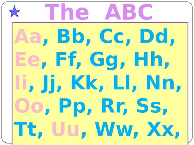 The ABC Aa , Bb, Cc, Dd, Ee , Ff, Gg, Hh, Ii , Jj, Kk, Ll, Nn, Oo , Pp, Rr, Ss, Tt, Uu , Ww, Xx, Zz