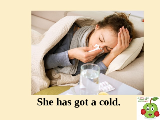 She has got a cold.