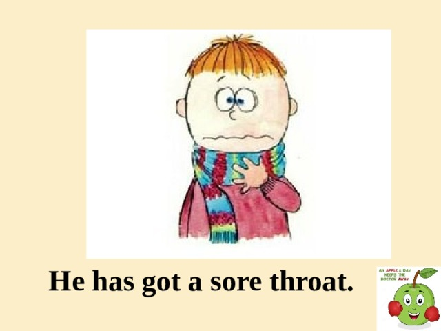 He has got a sore throat.