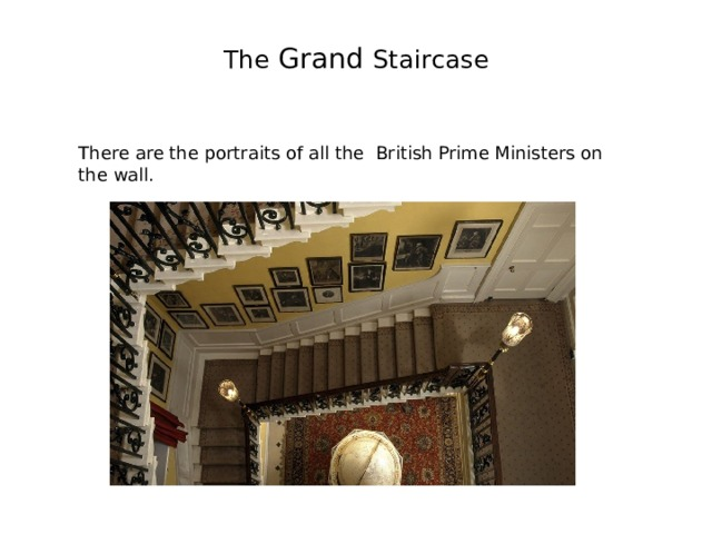The Grand Staircase   There are the portraits of all the British Prime Ministers on the wall.