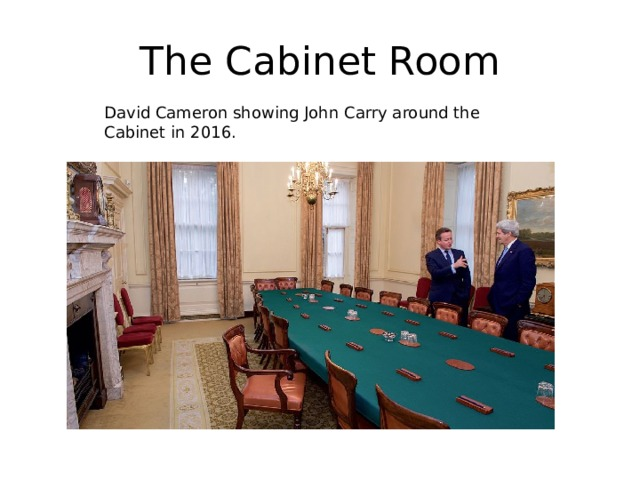 The Cabinet Room David Cameron showing John Carry around the Cabinet in 2016.