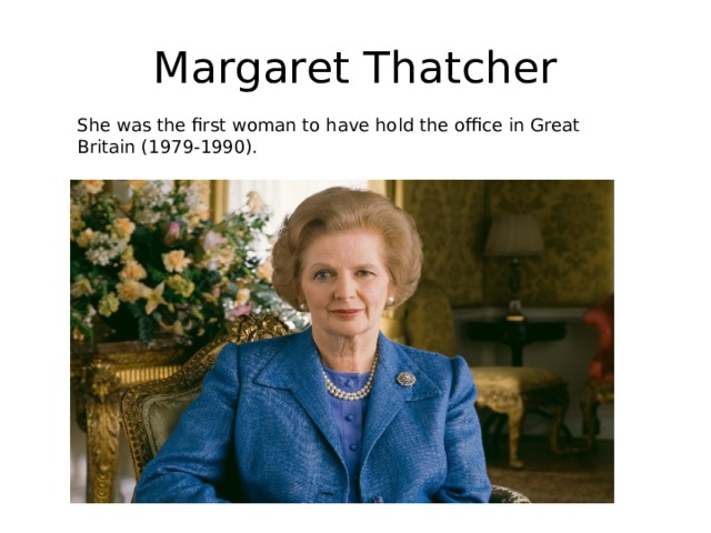 Margaret Thatcher She was the first woman to have hold the office in Great Britain (1979-1990).