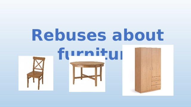 Rebuses about furniture
