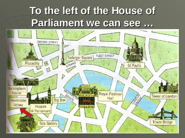 To the left of the House of Parliament we can see …