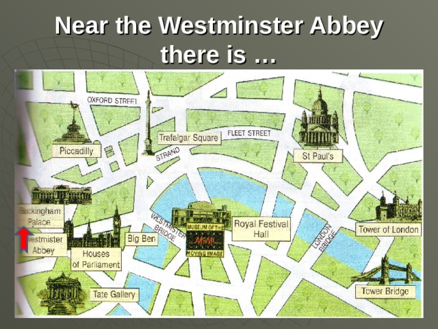 Near the Westminster Abbey there is …