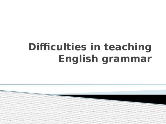 Difficulties in teaching English grammar