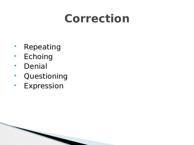 Correction  Repeating  Echoing  Denial  Questioning  Expression
