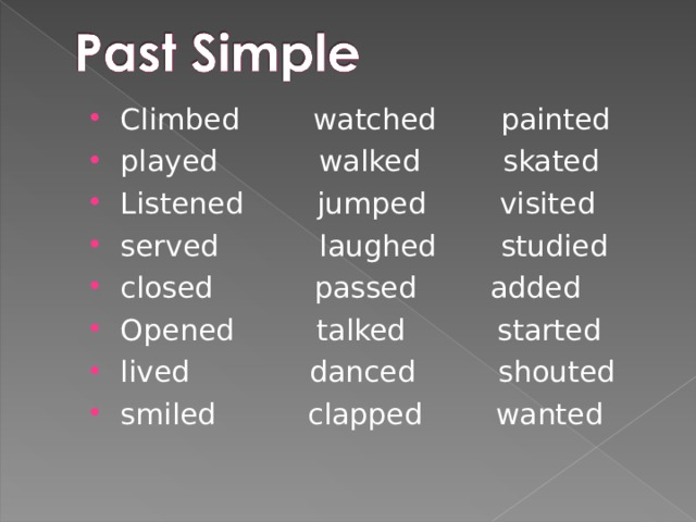 Climbed watched painted played walked skated Listened jumped visited served laughed studied closed passed added Opened  talked started lived danced shouted smiled clapped wanted
