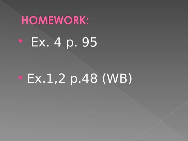 Ex. 4 p . 95  Ex.1,2 p.48  (WB)