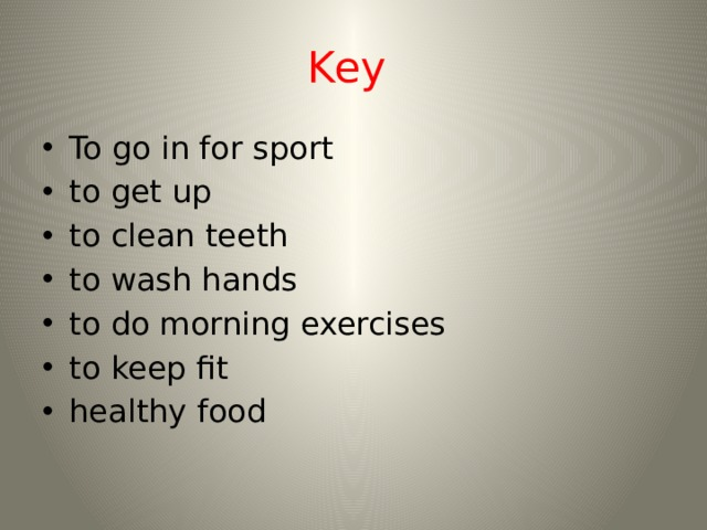 Key To go in for sport to get up to clean teeth to wash hands to do morning exercises to keep fit healthy food