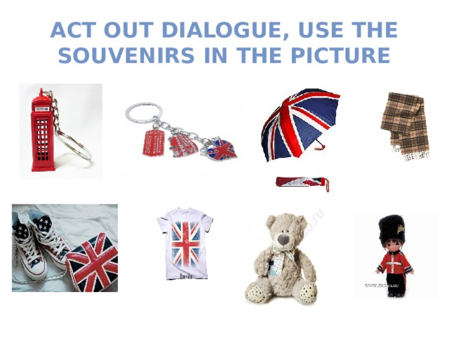 Act out dialogue, use the souvenirs in the picture