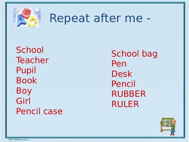 Repeat after me - School  Teacher Pupil Book Boy Girl Pencil case School bag  Pen Desk Pencil RUBBER RULER