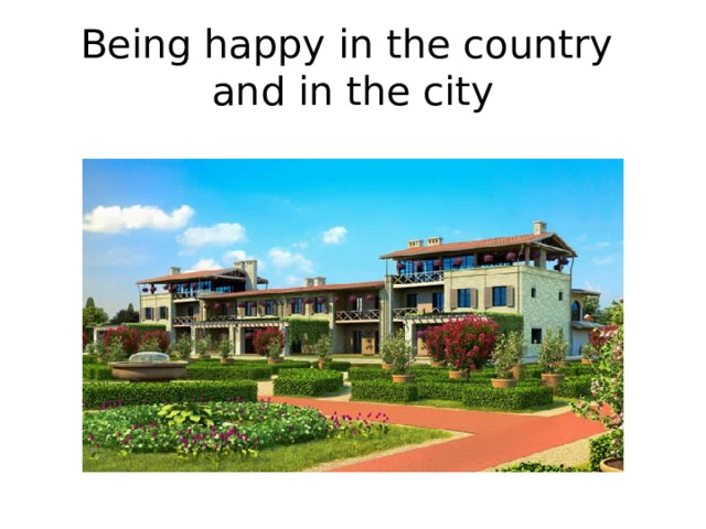 Being happy in the country  and in the city