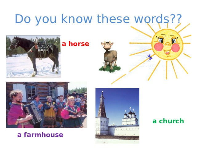 Do you know these words?? a horse a church a farmhouse