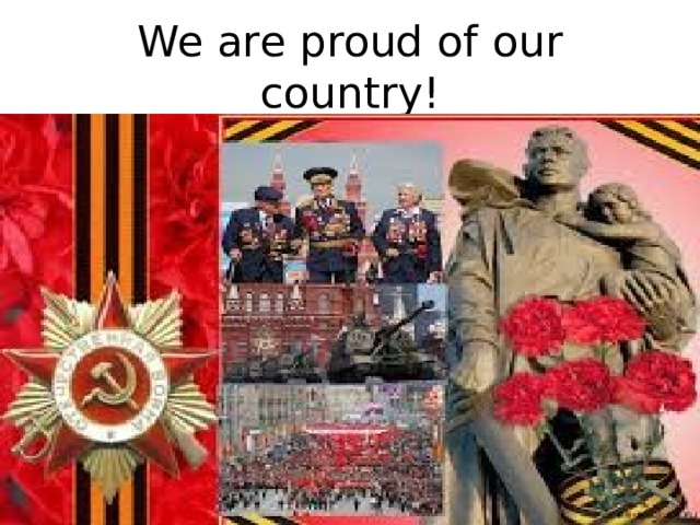 We are proud of our country!