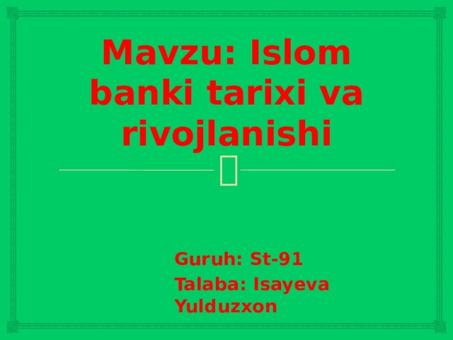 Mavzu: Islom banki tarixi va rivojlanishi Guruh: St-91 Talaba: Isayeva Yulduzxon