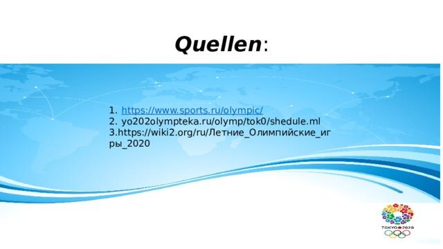 Quellen : https ://www.sports.ru/olympic / yo202olympteka.ru/olymp/tok0/shedule.ml 3.https://wiki2.org/ru/Летние_Олимпийские_игры_2020